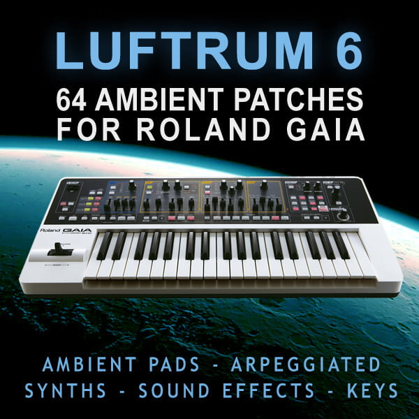 Luftrum 6, 64 ambient patches for Roland GAIA SH-01 synthesizer