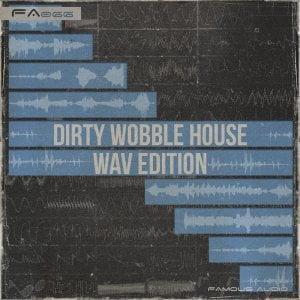Famous Audio Dirty Wobble House Wav Edition
