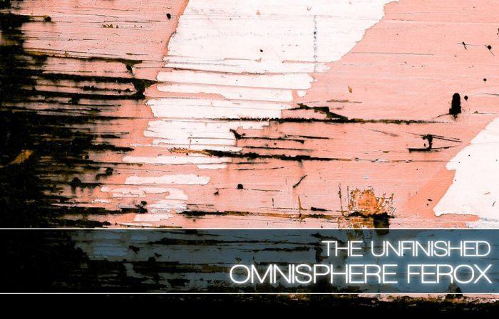 The Unfinished Omnisphere Ferox