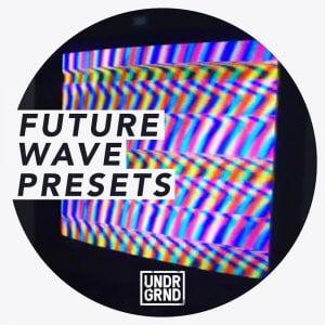 UNDRGRND Future Wave Presets