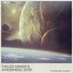 Famous Audio Chilled Garage & Atmospheric 2Step