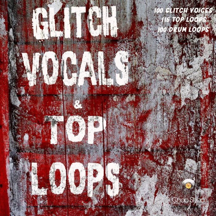Chop Shop Samples Glitch Vocals & Top Loops