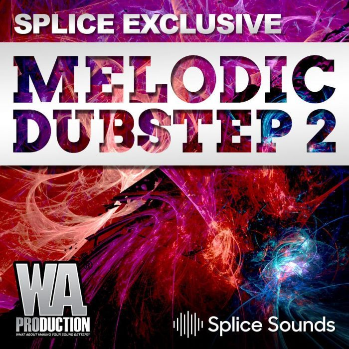 Splice Sounds WA Production Melodic Dubstep 2