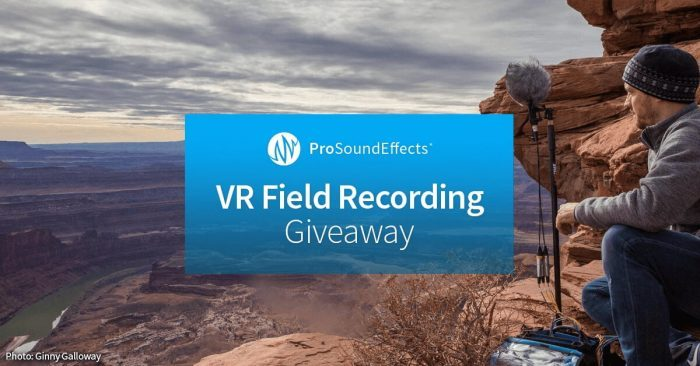 Pro Sound Effects VR Field Recording Giveaway