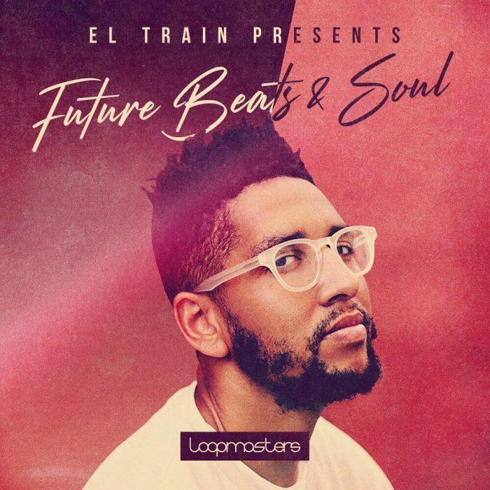 Loopmasters El Train Future Beats & Soul