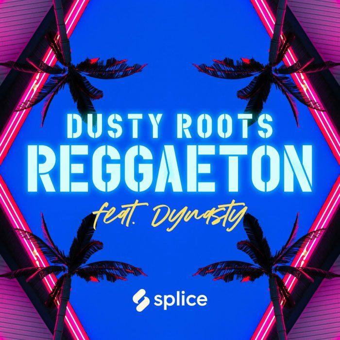 Splice Dusty Roots Reggaeton feat Dynasty
