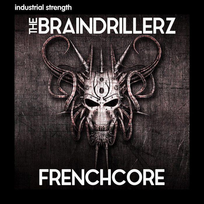 Industrial Strength Braindrillerz Frenchcore