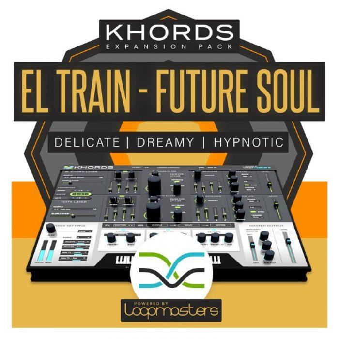 Loopmasters Khords El Train Future Soul